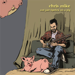 Albums CD DVD Disques guitariste : Chris Mike - Not just lipstick on a pig avec laguitare.com